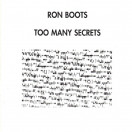 Ron Boots | Too Many Secrets