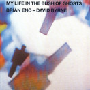 Brian Eno, David Byrne | My Life in the Bush of Ghosts