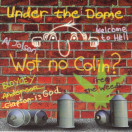 Under the Dome | Wot No Colin?