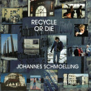 Johannes Schmoelling | Recycle or Die