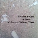 Brendan Pollard, More | Collection Volume 3