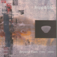 Brian Eno, Robert Fripp | Beyond Even (1992-2006)