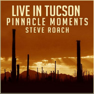 Steve Roach | Live in Tucson: Pinnacle Moments