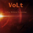 Volt | A Day Without Yestarday