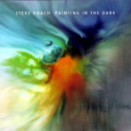 Steve Roach | Painting in the Dark