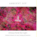 Ambient Joy | Always hold the Light