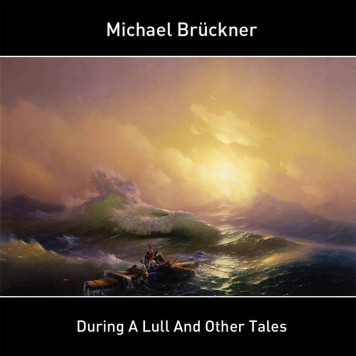 Michael Bruckner | During A Lull And Other Tales