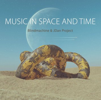Blindmachine, JDan Project | Music in Space and Time