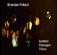 Brendan Pollard | Isolated Passages Three